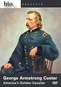 Biography: George Armstrong Custer - America's Golden Cavalier